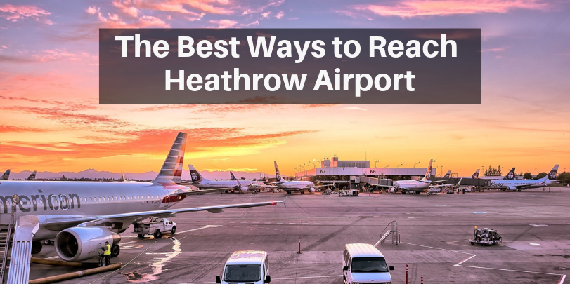 The Best Ways To Reach Heathrow Airport