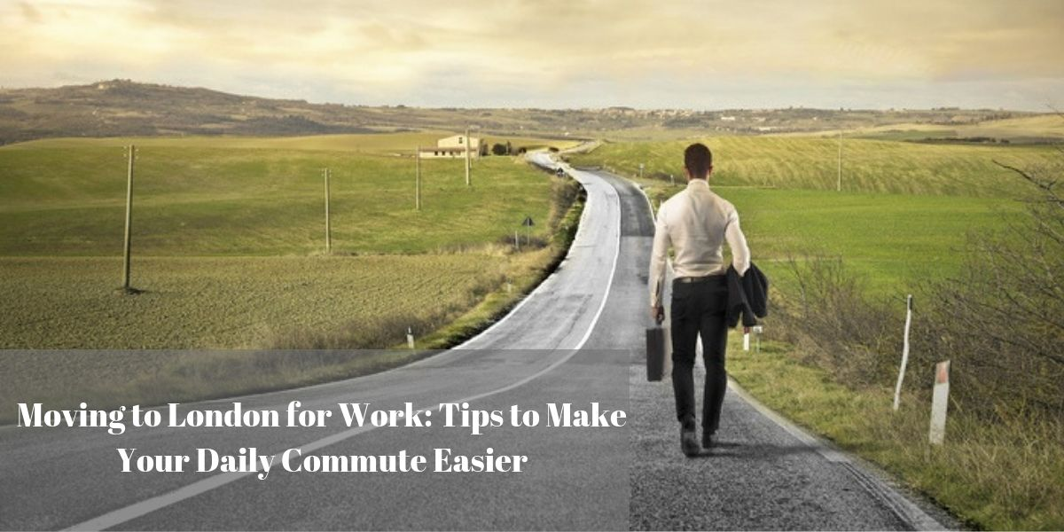 Moving to London for Work: Tips to Make Your Daily Commute Easier