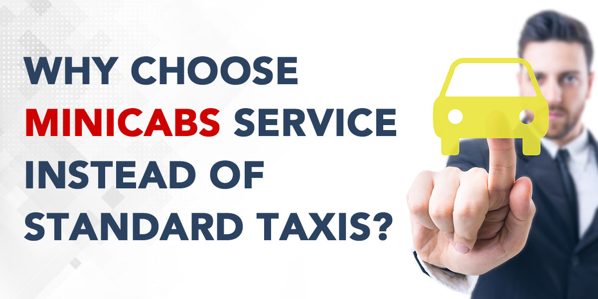Why Choose Minicabs Service Instead of Standard Taxis?