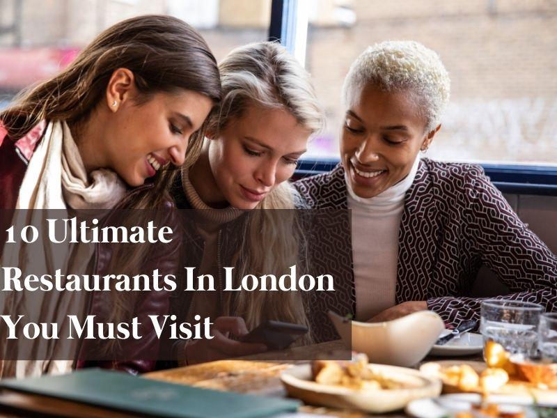 10 Ultimate restaurants in London you must visit